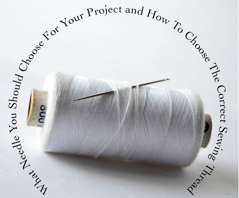 What Needle You Should Choose For Your Project and How To Choose The Correct Sewing Thread